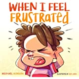 When I Feel Frustrated: (Children's Book About Anger & Frustration Management, Children Books Ages 3 5, Kids, Preschool…