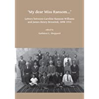 My dear Miss Ransom: Letters between Caroline Ransom Williams and James Henry Breasted, 1898-1935 (Archaeological Lives)