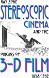 Stereoscopic Cinema and the Origins of 3-D Film, 1838-1952