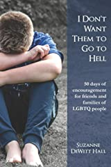 I Don't Want Them to Go to Hell: 50 days of encouragement for friends and families of LGBTQ people (Where True Love Is) (Volume 3) Paperback