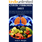Cystic Fibrosis Diet: The Complete Cystic Fibrosis Diet And Cookbook Guide For Prevention, Treatment, Management And For…