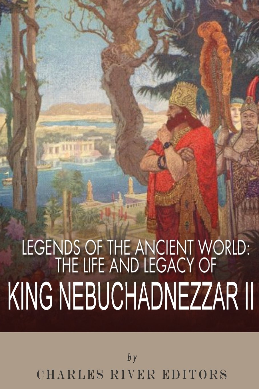 amazon com legends of the ancient world the life and legacy of