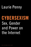Cybersexism: Sex, Gender and Power on the Internet