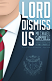 Lord Dismiss Us