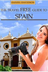 118 Free Things To Do In Spain: The Best Free Museums, Sightseeing Attractions, Events, Music, Galleries, Outdoor Activities, Theatre, Family Fun, Festivals, ... and Spain (Travel Free eGuidebooks Book 18) Kindle Edition