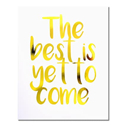 """""""The Best Is Yet To Come"""" Gold Foil Art Print Small Poster - 300gsm Silk  Paper Card Stock, Home Office Wall Art Decor, Inspirational Motivational"""
