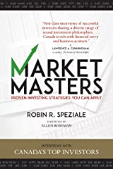 Market Masters: Interviews with Canada's Top Investors ― Proven Investing Strategies You Can Apply Paperback