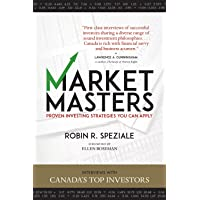 Market Masters: Proven Investing Strategies You Can Apply: Interviews With Canada's Top Investors