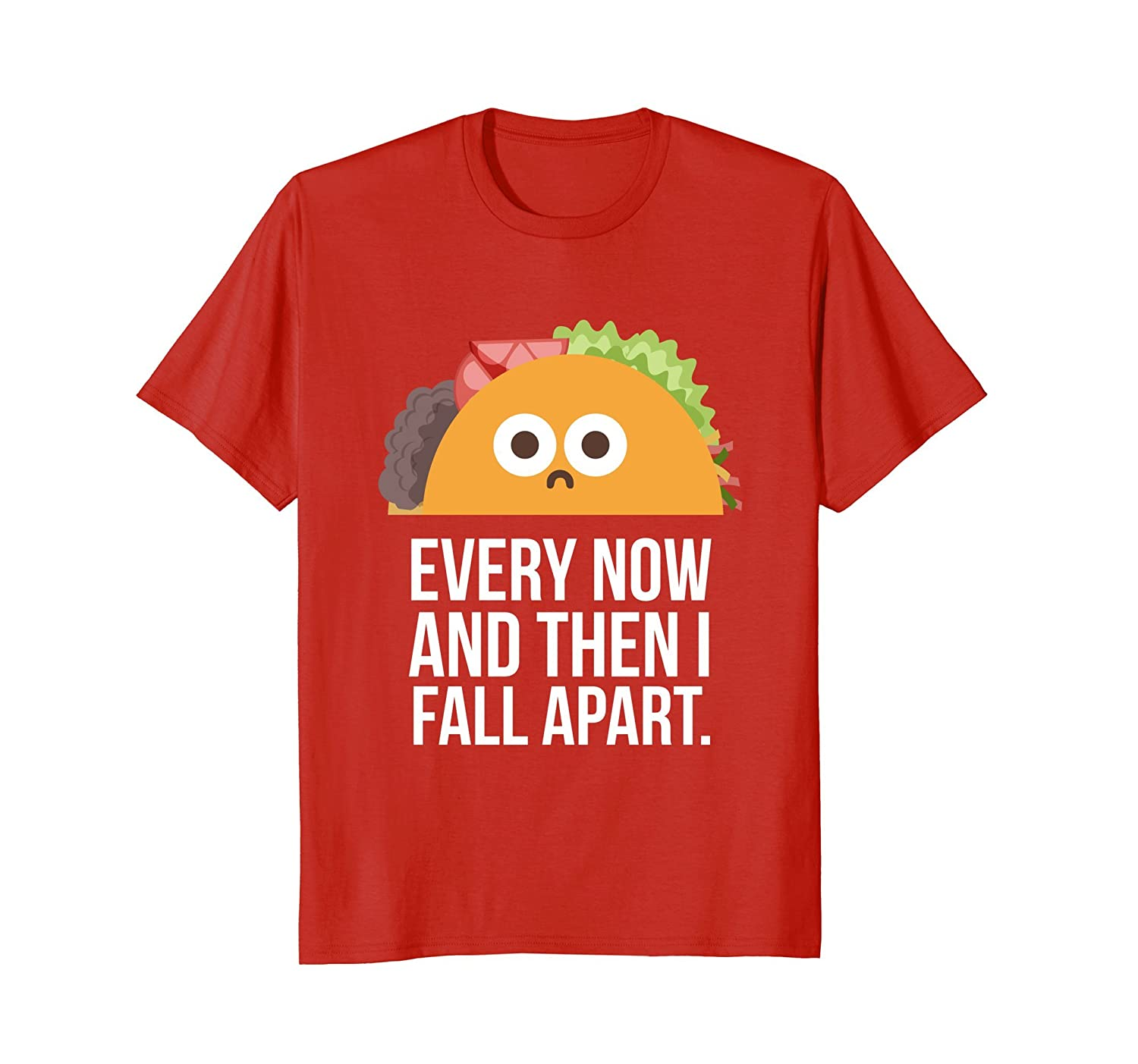 c3d66b595 TACO TUESDAY Every now & then I fall apart funny taco shirt-alottee gift