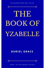 The Book of Yzabelle (The Goddess Trilogy 1) Kindle Edition