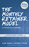 The Monthly Retainer Model in Financial Planning: What It Is, How It Works, & How to Implement It in Your Firm