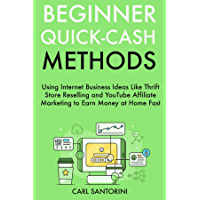 Beginner Quick-Cash Methods: Using Internet Business Ideas Like Thrift Store Reselling and YouTube Affiliate Marketing to Earn Money at Home Fast (English Edition)