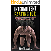 Intermittent Fasting 101: The Ultimate Guide to Losing Weight & Feeling Great with an IF Diet (Fat Loss, Bodybuilding…
