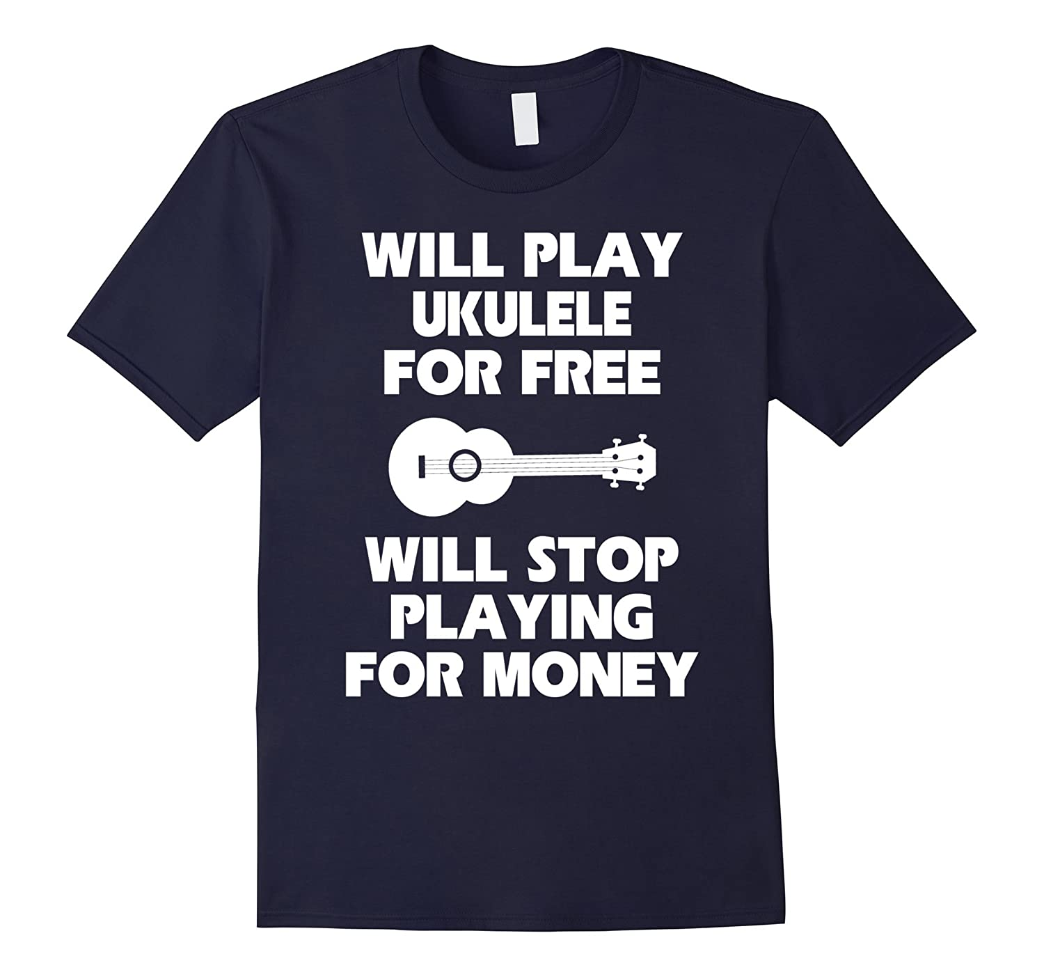 Will Play Ukulele For Free T shirt-PL
