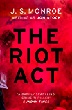 The Riot Act: A gripping London thriller from international bestseller J.S. Monroe