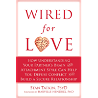 Wired for Love: How Understanding Your Partner's Brain and Attachment Style Can Help You Defuse Conflict and Build a