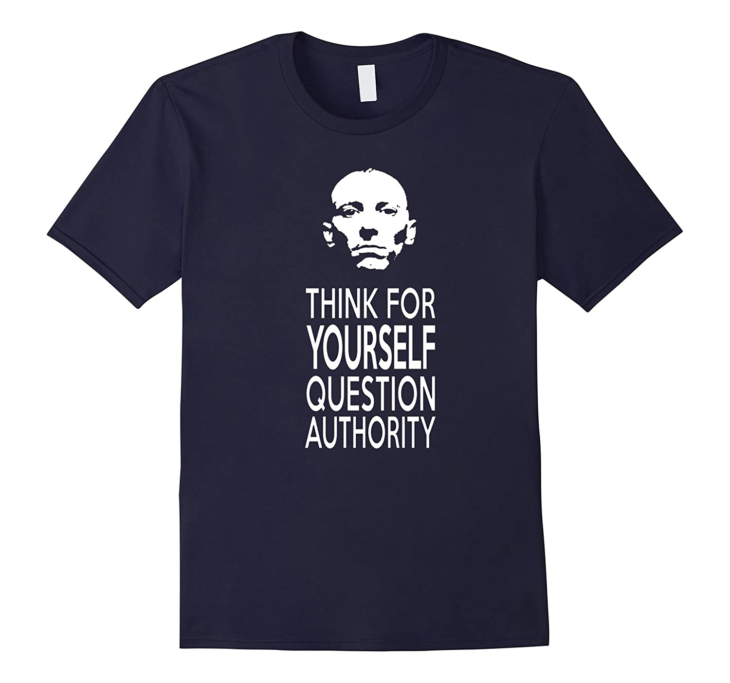 Think For Yourself Question Authority Tshirt