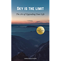 Sky is the Limit: The Art of of Upgrading Your Life (50 Classic Self-Help Books Including: Think and Grow Rich, The Way to Wealth, As A Man Thinketh, The ... War, Acres of Diamonds...) (English Edition)