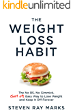 The Weight Loss Habit: The No BS, No Gimmick, (Sort of) Easy Way to Lose Weight and Keep It Off Forever