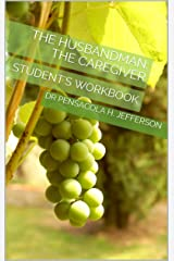 The Husbandman: The Caregiver: Student's Workbook Kindle Edition