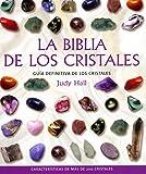 La biblia de los cristales: Guía definitiva de los cristales - Características de más de 200 cristales (Biblias)