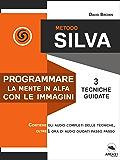 Metodo Silva. Programmare la mente in Alfa con le immagini: 3 tecniche guidate