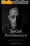 Social Architecture: Building On-line Communities