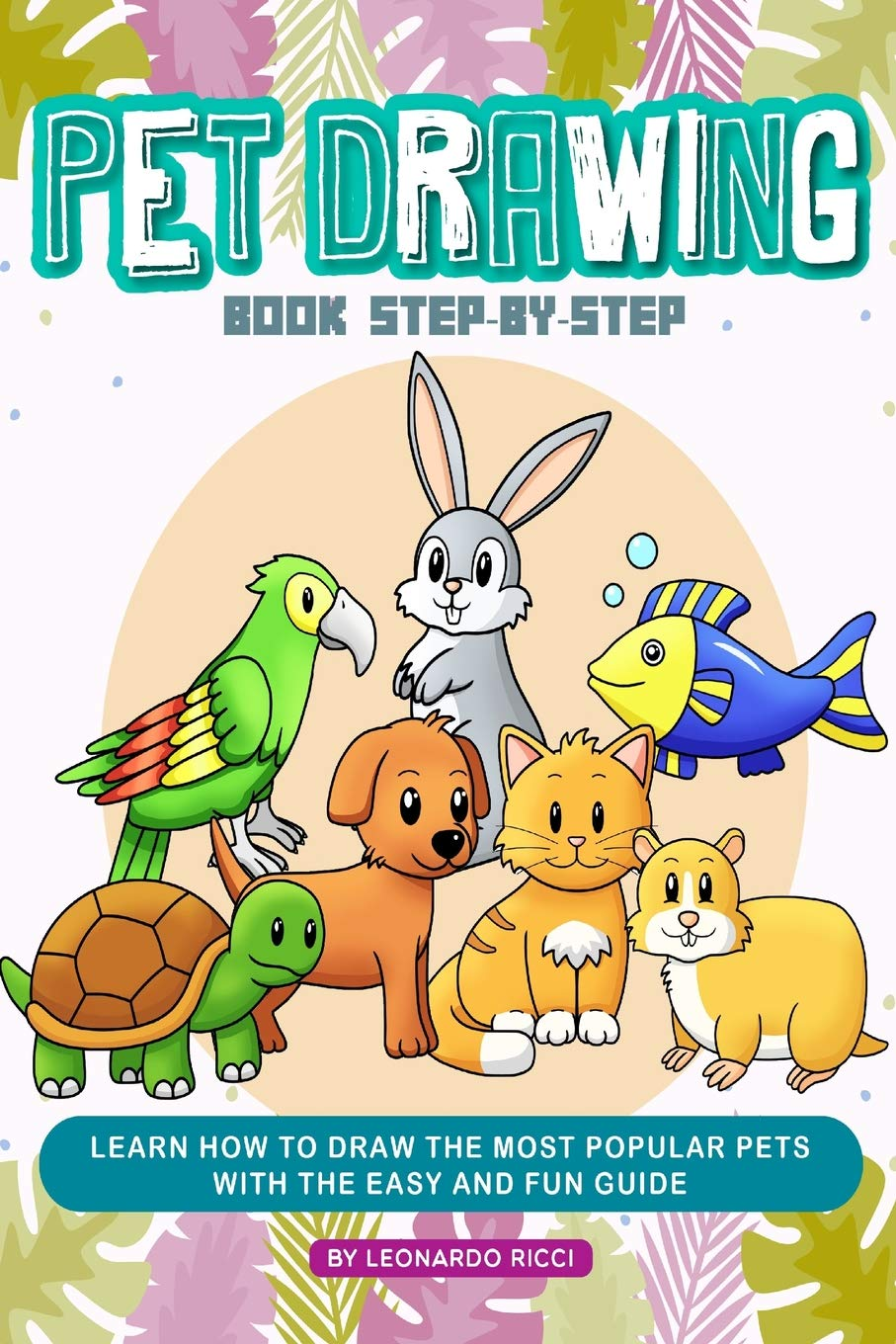 Download Pet Drawing Book Step-by-Step: Learn How to Draw the Most Popular Pets with the Easy and Fun Guide ebook