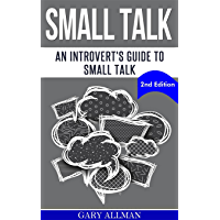 Small Talk: An Introvert's Guide to Small Talk - Talk to Anyone & Be Instantly Likeable (English Edition)