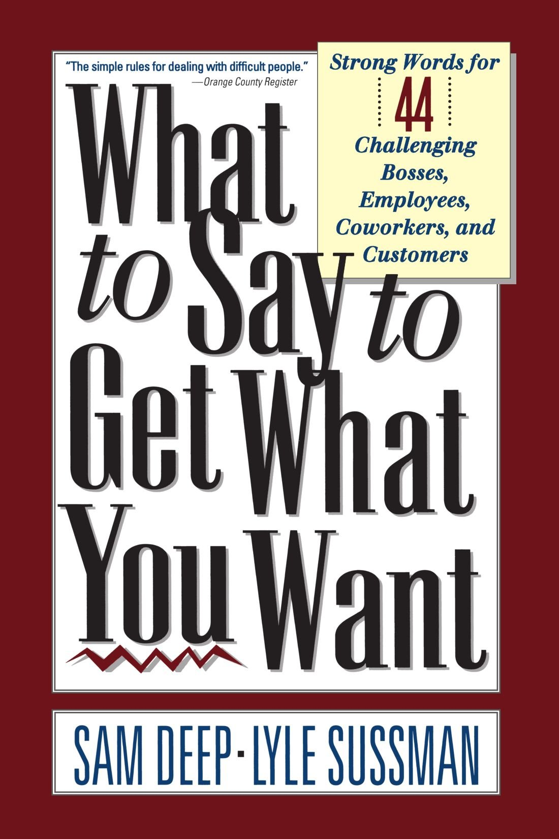 what to say to get what you want strong words for challenging what to say to get what you want strong words for 44 challenging types of bosses employees coworkers and customers sam deep lyle sussman