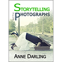 Storytelling with Photographs: How to Create a Photo Essay book cover
