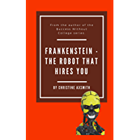 Frankenstein - The Robot That Hires You: Decode the computer that sorts through your resume when you apply for a job. (Success Without College Book 3) (English Edition)