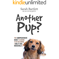 Another Pup?: The comprehensive guide to adding to or becoming a multi-dog household