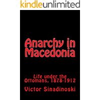 Anarchy in Macedonia: Life under the Ottomans, 1878-1912