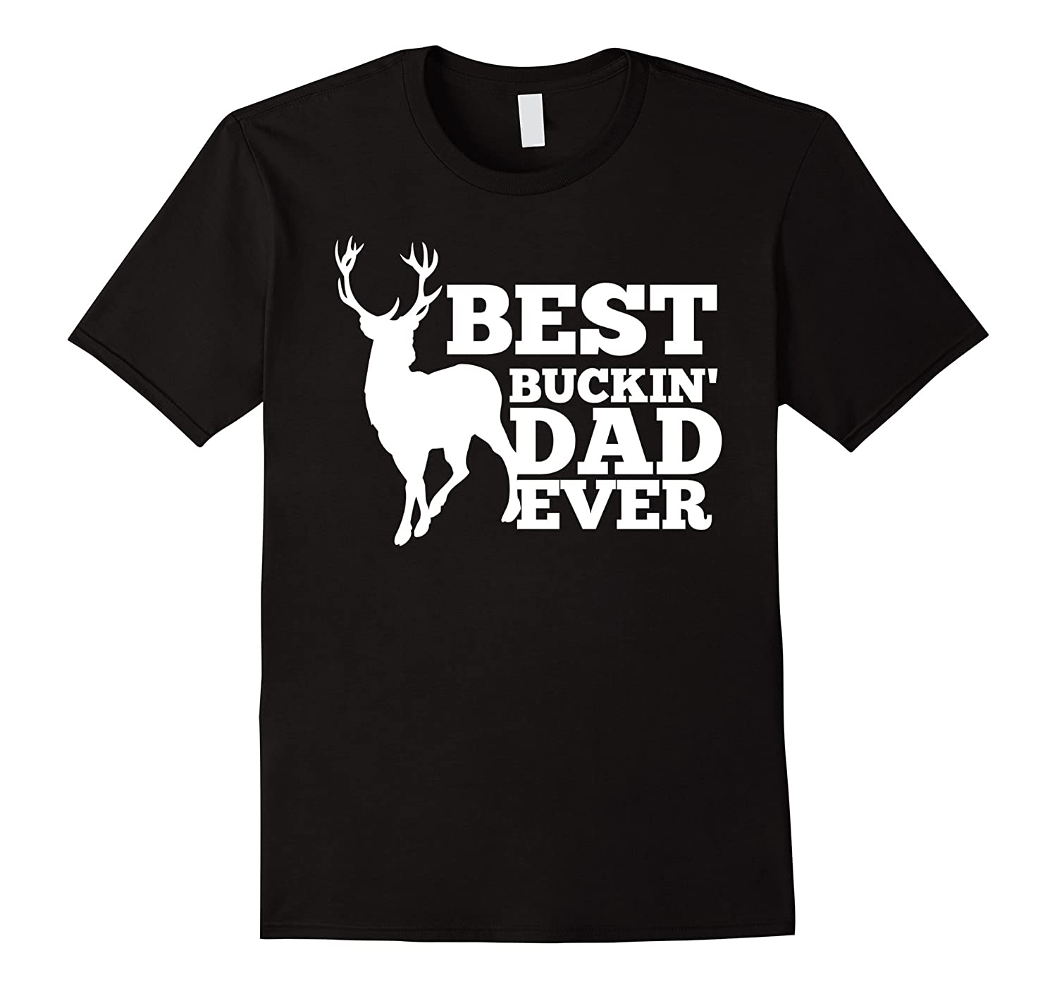 Mens Best Buckin' Dad Ever Shirt for Deer Hunting Fathers Gift