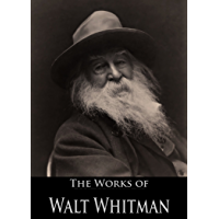 The Complete Works of Walt Whitman: Leaves Of Grass, Drum-Taps, The Patriotic Poems, The Wound Dresser and More (89…