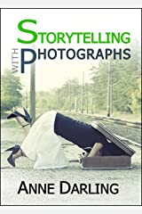 Storytelling with Photographs: How to Create a Photo Essay Kindle Edition