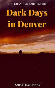 Dark Days in Denver (The Changing Earth Series Book 5)