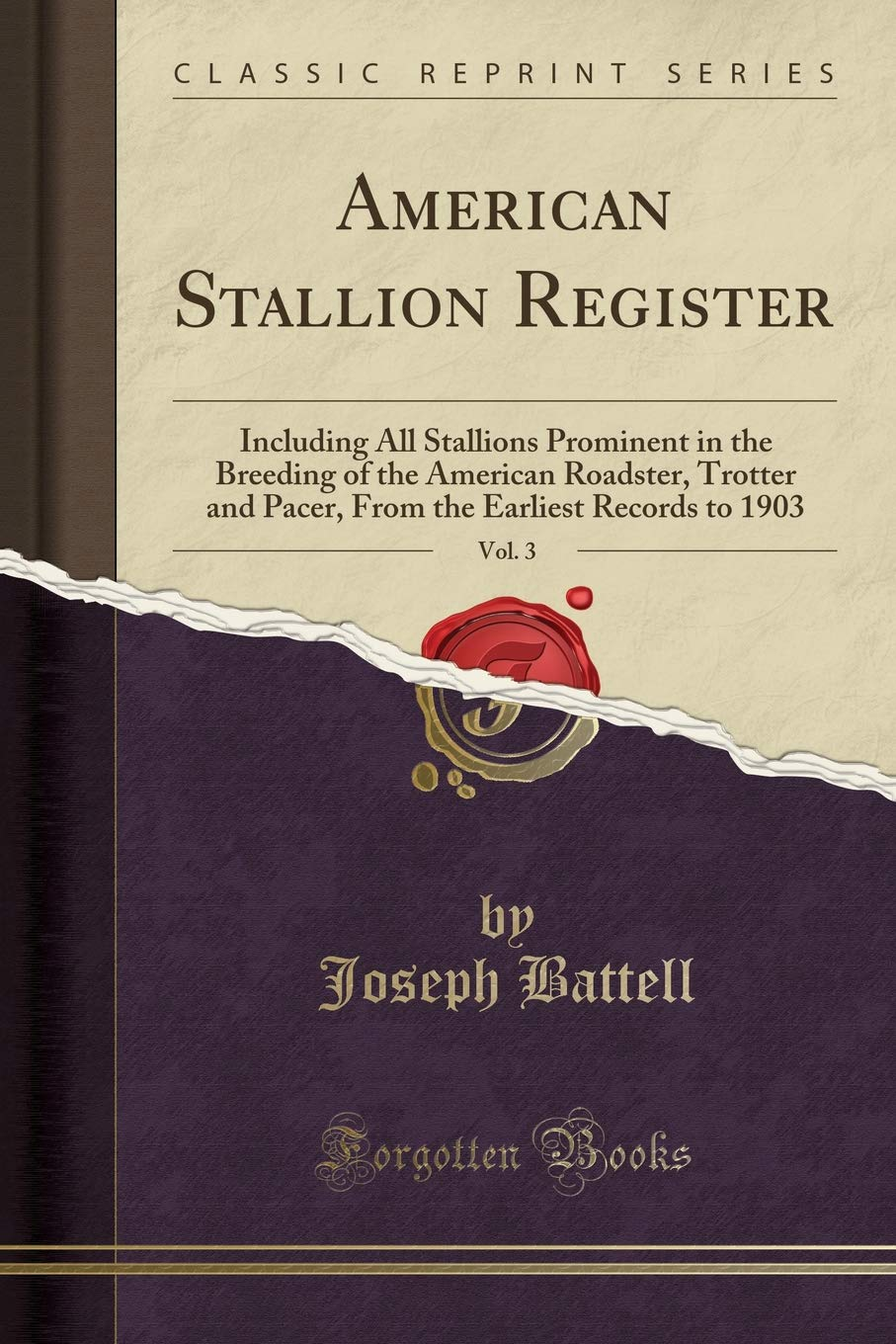 Download American Stallion Register, Vol. 3: Including All Stallions Prominent in the Breeding of the American Roadster, Trotter and Pacer, From the Earliest Records to 1903 (Classic Reprint) pdf