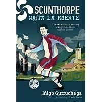 Scunthorpe Hasta La Muerte : The Extraordinary Journey of English Football's Spanish Pioneer