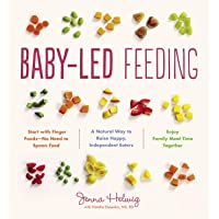 Baby-Led Feeding: The Real Baby Food Guide to Raising Happy, Independent Eaters: A Natural Way to Raise Happy…
