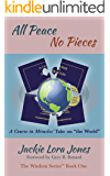 "All Peace No Pieces: A Course in Miracles' Take on ""the World"" (The Wisdom Series™ Book 1)"