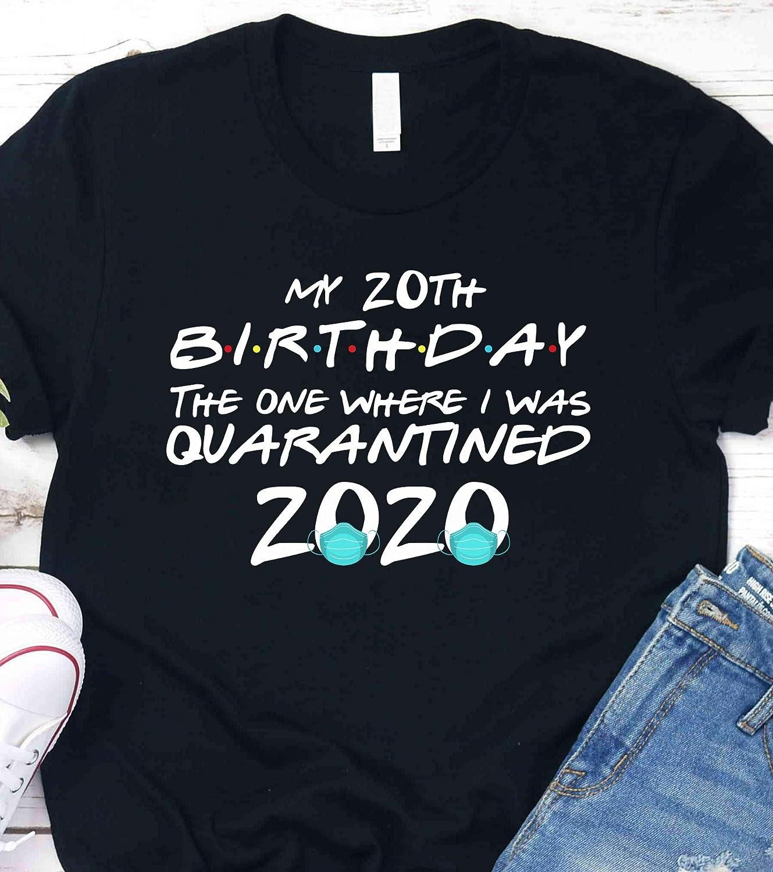 Custom Name Age My 20th Birthday The One Where I Was Quarantined 2020 I Celebrate My Birthday in Quarantine Saying Shirt Sweatshirt Hoodie for Women Ladies Men