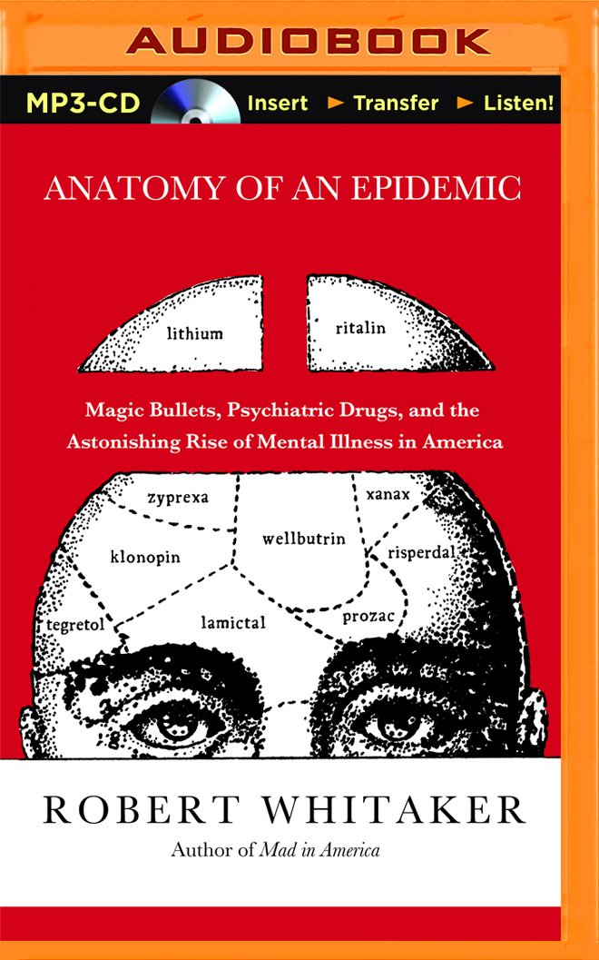 Anatomy of an Epidemic: Magic Bullets, Psychiatric Drugs, and the ...
