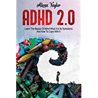 ADHD 2.0: Learn the Basics Of Adhd, What It Is Its, Symptoms And How To cope With It