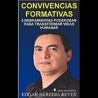 CONVIVENCIAS FORMATIVAS: 5 Herramientas poderosas para transformar vidas humanas (Spanish Edition)