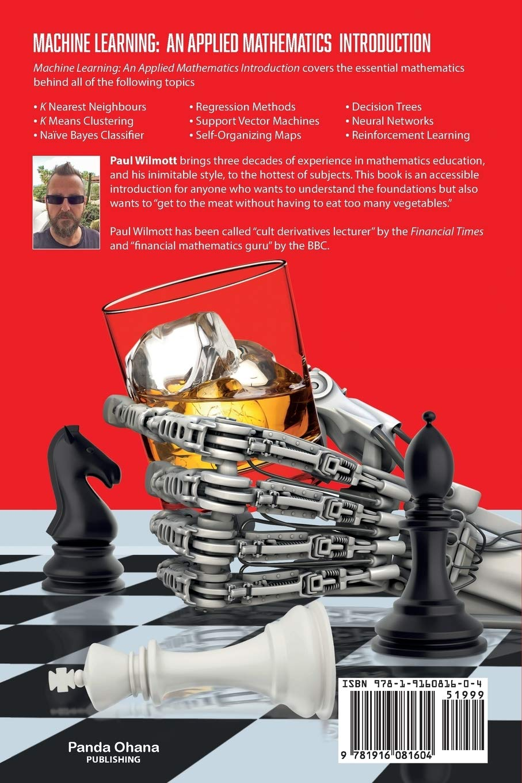 Machine Learning An Applied Mathematics Introduction Wilmott Paul 9781916081604 Amazon Com Books