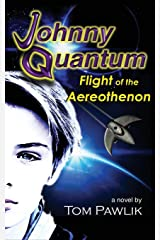 Johnny Quantum: Flight of the Aereothenon (The Quantum Chronicles) (Volume 1) Paperback