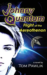 Johnny Quantum: Flight of the Aereothenon (The Quantum Chronicles) (Volume 1)
