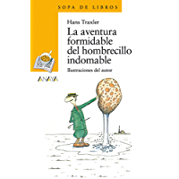 La aventura formidable del hombrecillo indomable (Sopa De Libros/ Soup Stories)